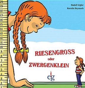 Riesegroß oder Zwergenklein. Bilderbuch von Rudolf Gigler und Kerstin Heymach